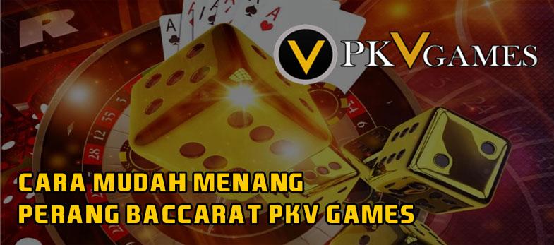 Cara Mudah Menang Perang Baccarat PKV Games