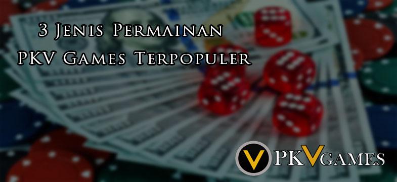 3 Jenis Permainan PKV Games Terpopuler